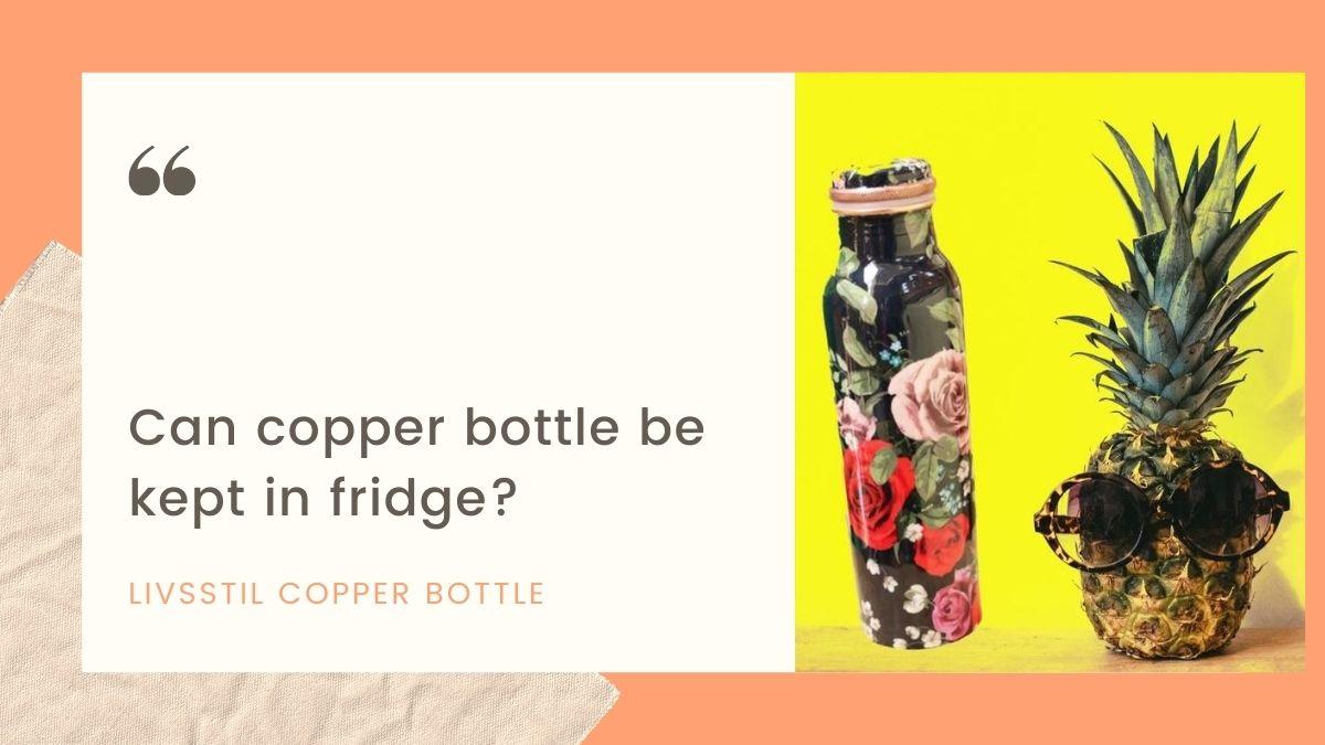 can copper water bottle be kept in fridge