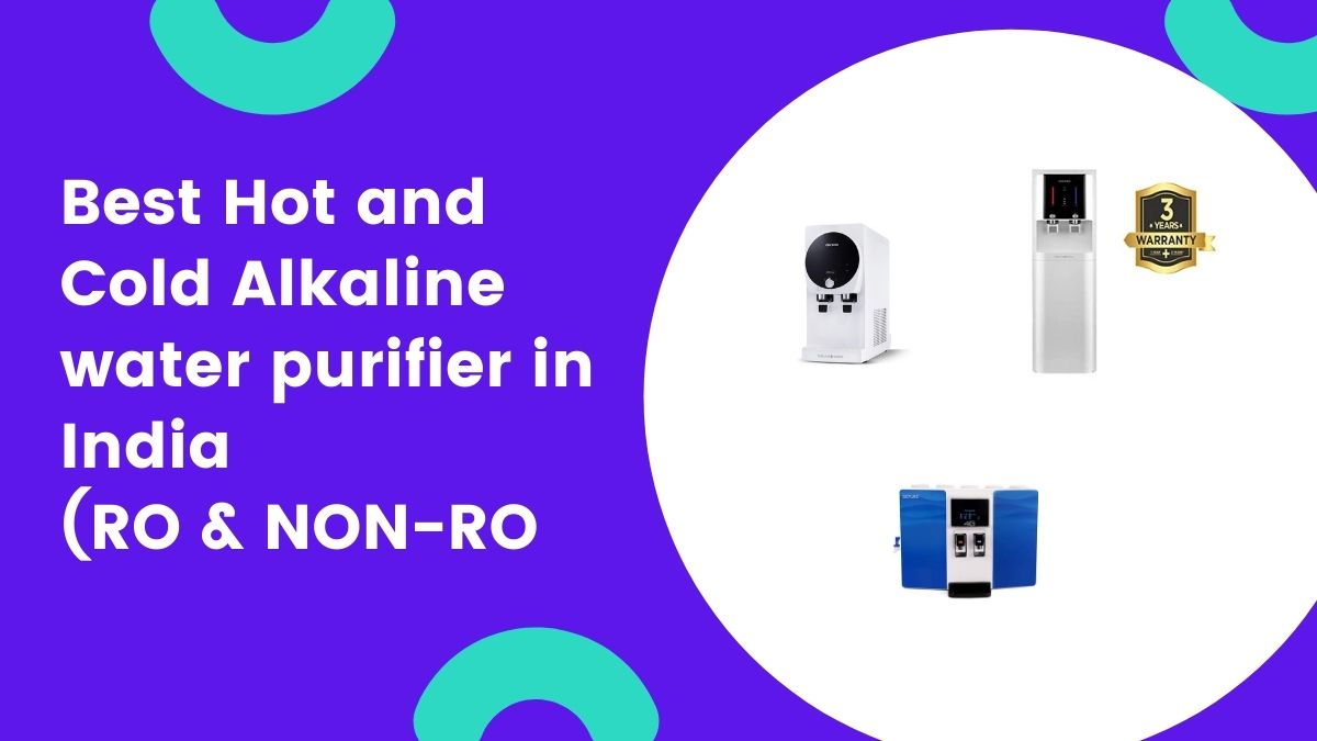 best hot and cold alkaline water purifier in india for home and office ro and non ro models